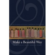 Make a Beautiful Way: The Wisdom of Native American Women, Paperback/Barbara Alice Mann