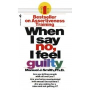 When I Say No, I Feel Guilty: How to Cope--Using the Skills of Systematic Assertive Therapy, Paperback