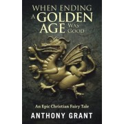 When Ending a Golden Age Was Good: An Epic Christian Fairy Tale