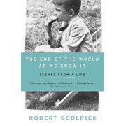 The End of the World as We Know It: Scenes from a Life, Paperback/Robert Goolrick