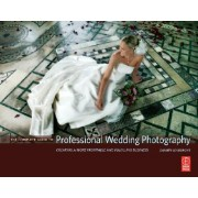 The Complete Guide to Professional Wedding Photography Creating a More Profitable and Fulfilling Business Lovegrove Damien
