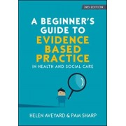 Beginner's Guide to Evidence-Based Practice in Health and Social Care, Paperback/Pam Sharp