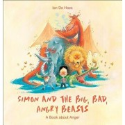 Simon and the Big, Bad, Angry Beasts: A Book about Anger, Hardcover/Ian de Haes