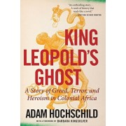 King Leopold's Ghost: A Story of Greed, Terror, and Heroism in Colonial Africa, Paperback/Adam Hochschild