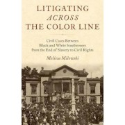 Litigating Across the Color Line: Civil Cases Between Black and White Southerners from the End of Slavery to Civil Rights, Hardcover