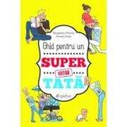 Ghid pentru un viitor super tata/Benjamin Perrier