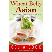 Wheat Belly Asian: The Gluten Free Cookbook for Asian Comfort Food, Paperback/Celia Cook