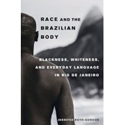 Race and the Brazilian Body: Blackness, Whiteness, and Everyday Language in Rio de Janeiro, Paperback/Jennifer Roth-Gordon