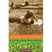 Agrarian Dreams. The Paradox of Organic Farming in California, Paperback/Julie Guthman