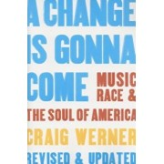A Change Is Gonna Come: Music, Race & the Soul of America, Paperback/Craig Werner