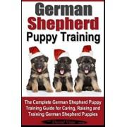 German Shepherd Puppy Training: The Complete German Shepherd Training Guide for Caring, Raising and Training German Shepherd Puppies, Paperback/Daniel Vega