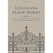 Louisiana Place Names: Popular, Unusual, and Forgotten Stories of Towns, Cities, Plantations, Bayous, and Even Some Cemeteries, Hardcover/Clare D'Artois Leeper