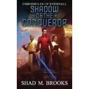 Shadow of the Conqueror by Shad M Brooks