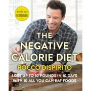 The Negative Calorie Diet: Lose Up to 10 Pounds in 10 Days with 10 All You Can Eat Foods, Hardcover