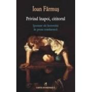 Privind inapoi cititorul - Ipostaze ale lectorului in proza romaneasca - Ioan Farmus