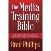 The Media Training Bible: 101 Things You Absolutely, Positively Need to Know Before Your Next Interview, Paperback