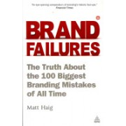 Brand Failures - The Truth About the 100 Biggest Branding Mistakes of All Time (Haig Matt)(Paperback) (9780749462994)