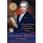 Amazing Grace: William Wilberforce and the Heroic Campaign to End Slavery, Hardcover/Eric Metaxas