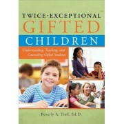 Twice-Exceptional Gifted Children: Understanding, Teaching, and Counseling Gifted Students, Paperback