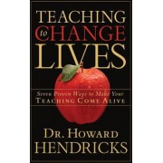 Teaching to Change Lives: Seven Proven Ways to Make Your Teaching Come Alive, Paperback