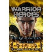 Warrior Heroes: The Gladiator's Victory (Hulme-Cross Benjamin)(Paperback) (9781472904652)