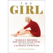 The Girl: Marilyn Monroe, the Seven Year Itch, and the Birth of an Unlikely Feminist