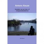 Kronieken van een trans- of intergenerationelerik: Antons Keuze - Piet Docent
