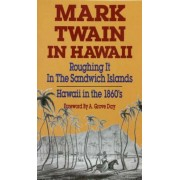 Mark Twain in Hawaii: Roughing It in the Sandwich Islands: Hawaii in the 1860s, Paperback