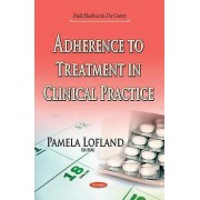 Adherence to Treatment in Clinical Practice by Pamela Lofland