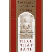 The Heart of the Buddhas Teaching Transforming Suffering Into Peace Joy and Liberation The Four Noble Truths the Noble Eightfold Path and