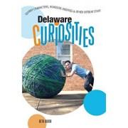 Delaware Curiosities: Quirky Characters, Roadside Oddities & Other Offbeat Stuff, Paperback/Beth Rubin
