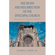 The Death And Resurrection of the Episcopal Church: How To Save A Church In Decline, Paperback/Caswell Cooke Jr