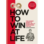 GQ How to Win at Life - The expert guide to excelling at everything you do (Burton Charlie)(Cartonat) (9781784724580)