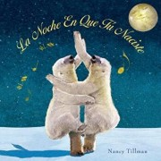 La Noche En Que T Naciste (on the Night You Were Born), Hardcover/Nancy Tillman