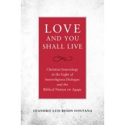 Love and You Shall Live - Christian Soteriology in the Light of Interreligious Dialogue and the Biblical Notion of Agape (9780824599508)