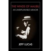 The Winds of Malibu: An Unexplainable Memoir, Paperback/Jeff Lucas