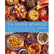 The Central American Cookbook: Authentic Central American Recipes from Belize, Guatemala, El Salvador, Honduras, Nicaragua, Costa Rica, Panama, and C, Paperback/Booksumo Press