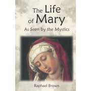 The Life of Mary as Seen by the Mystics, Paperback/Raphael Brown