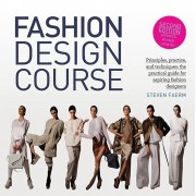 Fashion Design Course: Principles, Practice, and Techniques: The Practical Guide for Aspiring Fashion Designers, Paperback