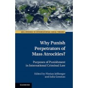 Why Punish Perpetrators of Mass Atrocities by Edited by Florian Jessberger & Edited by Julia Geneuss
