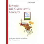 Beyond the Catechist's Toolbox: Catechesis That Not Only Informs But Transforms, Paperback/Joe Paprocki