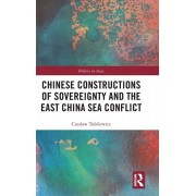 Chinese Constructions of Sovereignty and the East China Sea Conflict, Hardcover/Czeslaw Tubilewicz