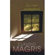 La voia intamplarii/Claudio Magris