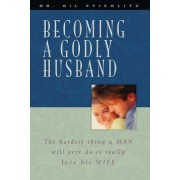 Becoming a Godly Husband: The Hardest Thing a Man Will Ever Do Is Really Love His Wife, Paperback