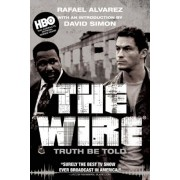 The Wire: Truth Be Told, Paperback/Rafael Alvarez