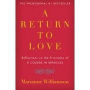 A Return to Love Reflections on the Principles of a Course in Miracles