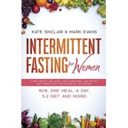 Intermittent Fasting for Women: Lose Weight, Balance Your Hormones, and Boost Anti-Aging With the Power of Autophagy - 16/8, One Meal a Day, 5:2 Diet, Paperback/Mark Evans
