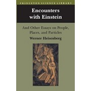 Encounters with Einstein: And Other Essays on People, Places, and Particles, Paperback/Werner Heisenberg