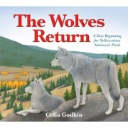 The Wolves Return: A New Beginning for Yellowstone National Park, Hardcover