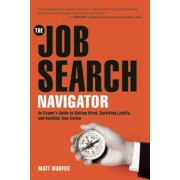 The Job Search Navigator: An Expert's Guide to Getting Hired, Surviving Layoffs, and Building Your Career, Paperback